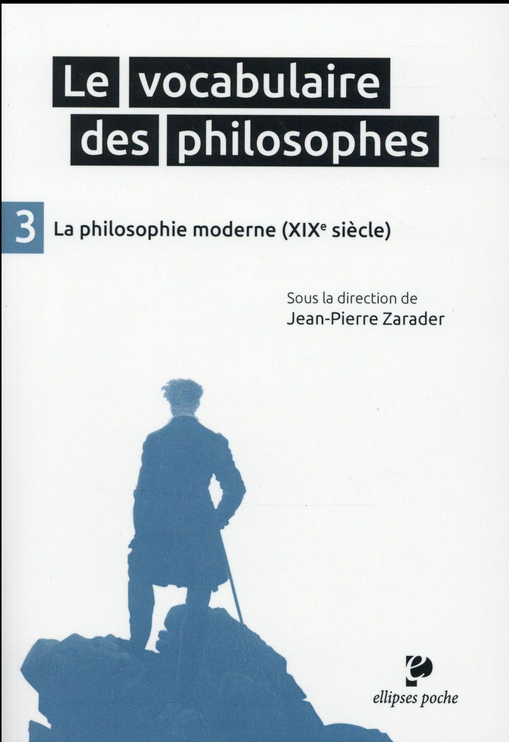 LE VOCABULAIRE DES PHILOSOPHES - LA PHILOSOPHIE MODERNE (XIXE SIECLE)
