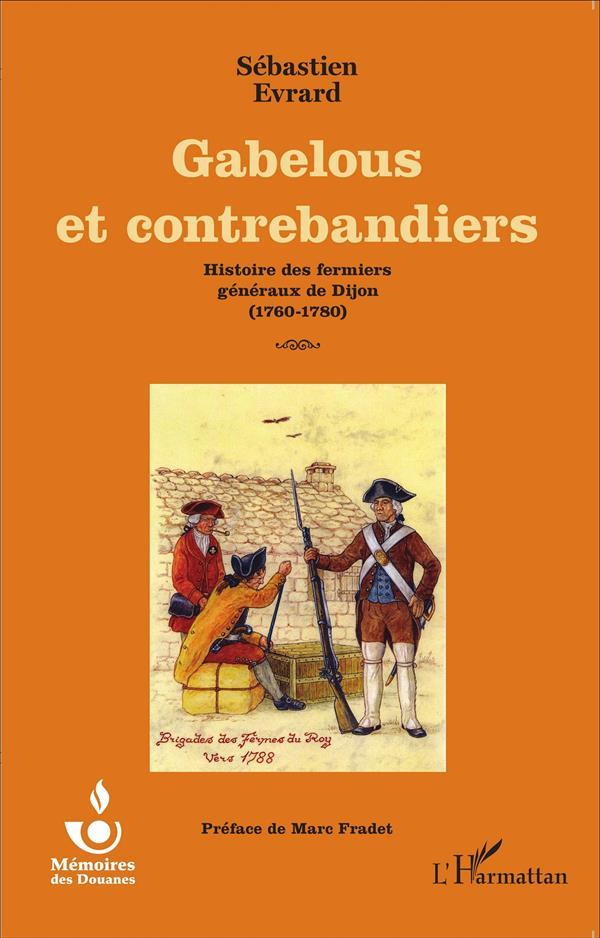 Gabelous et contrebandiers ; histoire des fermiers généraux de Dijon 1760 - 1780