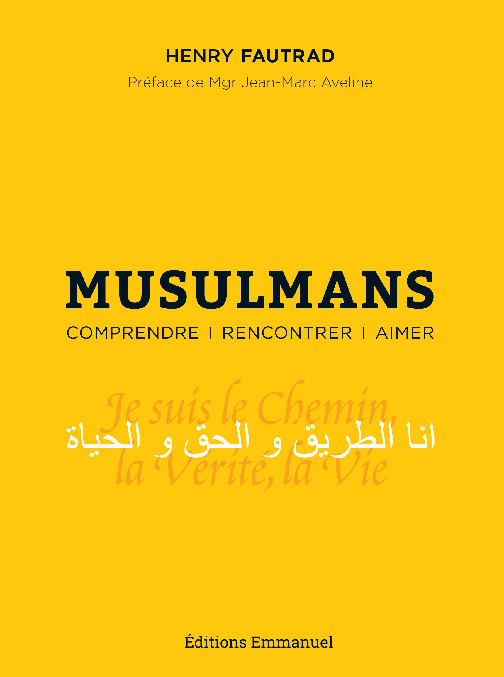 Musulmans ; comprendre, rencontrer, aimer