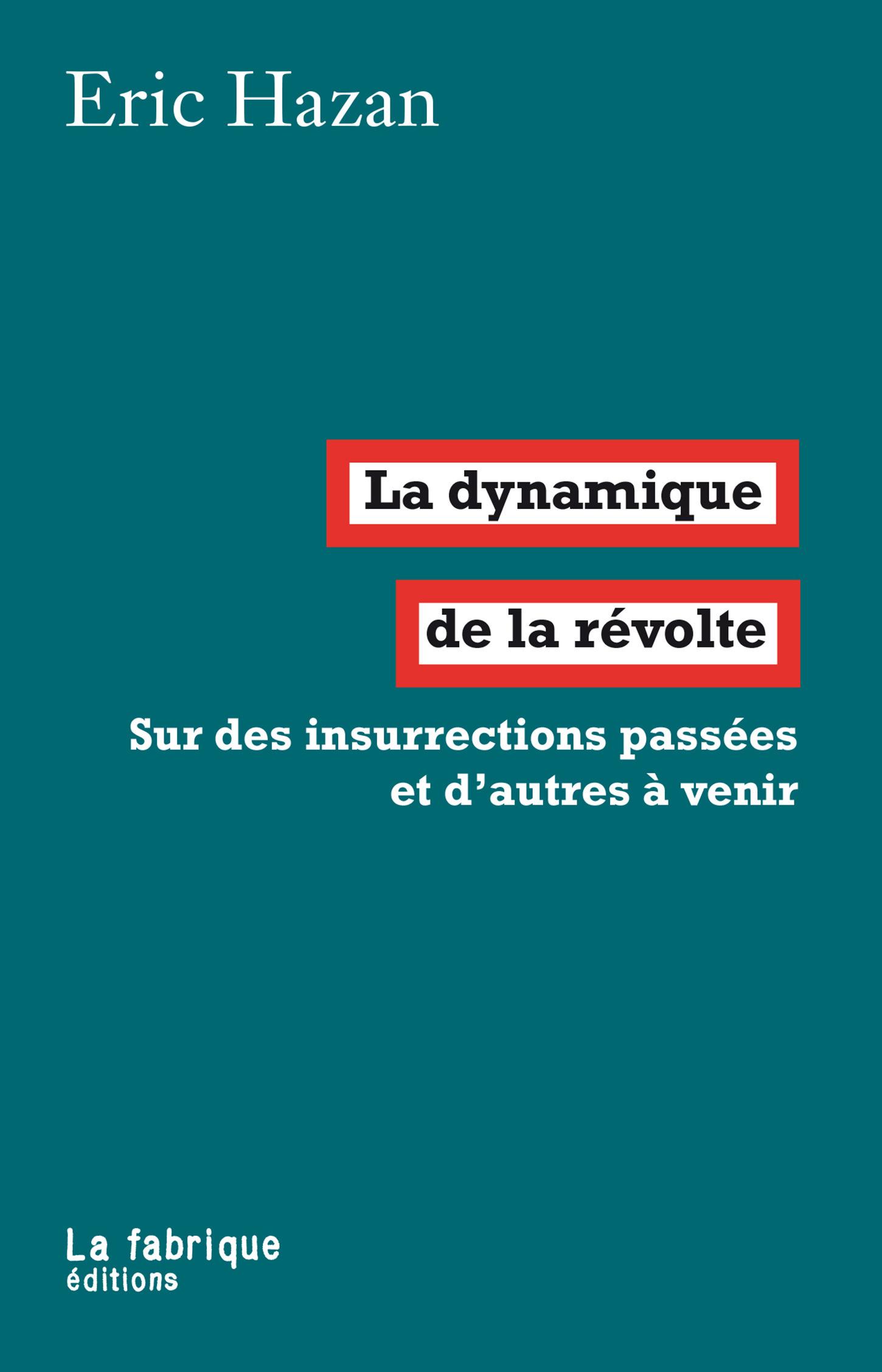 La dynamique de la révolte ; sur des insurrections passées et d'autres à venir