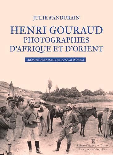 Henri Gouraud, photographies d'Afrique et d'Orient ; trésors des archives du Quai d'Orsay