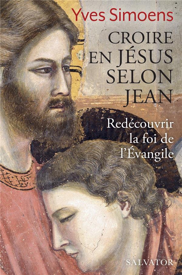 CROIRE EN JESUS SELON JEAN  -  REDECOUVRIR LA FOI DE L'EVANGILE