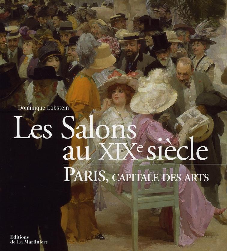Les salons au xix siècle ; paris, capitale des arts