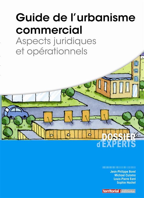 Guide de l'urbanisme commercial ; aspects juridiques et opérationnels