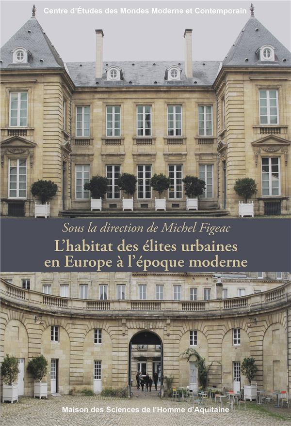 L'habitat des elites urbaines en europe a l'epoque moderne