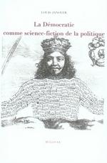 Couverture de La démocratie comme science-fiction de la politique
