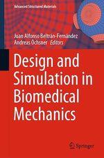 Design and Simulation in Biomedical Mechanics  - Andreas Ochsner - Juan Alfonso Beltran-Fernandez