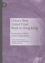 China's New United Front Work in Hong Kong  - Steven Chung-Fun  Hung - Jeff Hai-Chi  Loo - Sonny Shiu-Hing Lo
