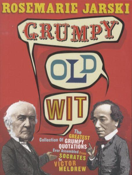 Grumpy Old Wit ; The Greatest Collection of Grumpy Wit ever Assembled from Socrates