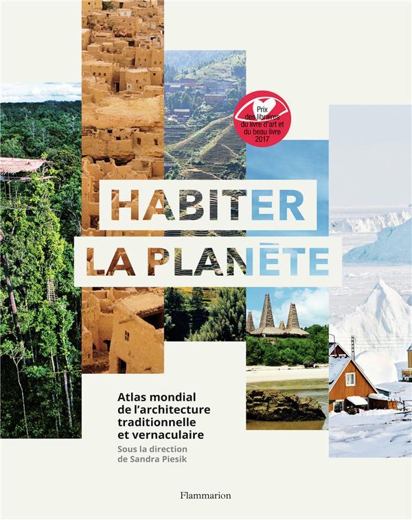 Habiter la planète ; atlas mondial de l'architecture traditionnelle et vernaculaire