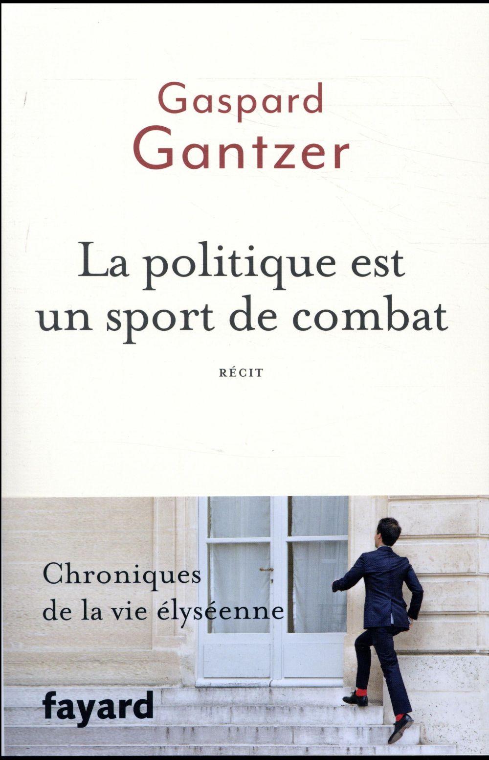 La politique est un sport de combat ; chroniques de la vie élyséenne