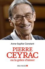 Vente EBooks : Pierre Ceyrac ou la grâce d'aimer  - Anne-Sophie Constant