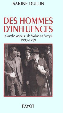 Des hommes d'influences ; les ambassadeurs de Staline en Europe ; 1930-1939