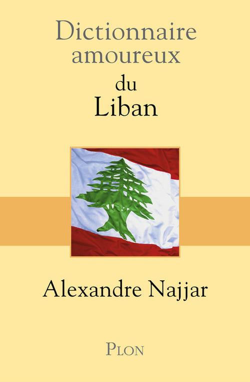 Dictionnaire amoureux ; du Liban