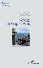 Voyage en Afrique urbaine  - Pierre Gras