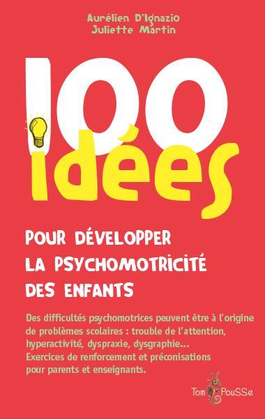 100 idées ; pour développer la psychomotricité des enfants