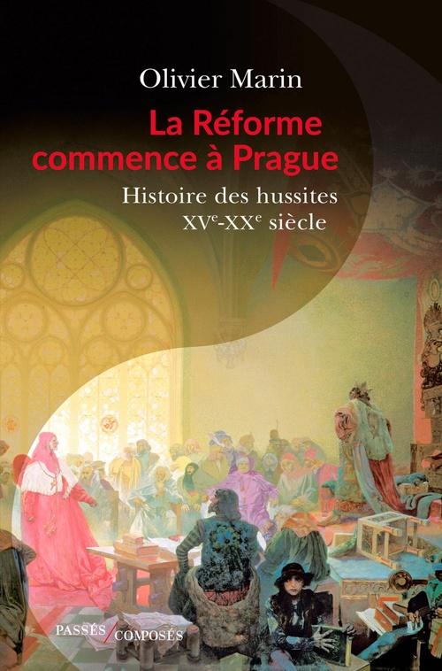 La reforme commence a prague - histoire des hussites. xve-xxe siecle