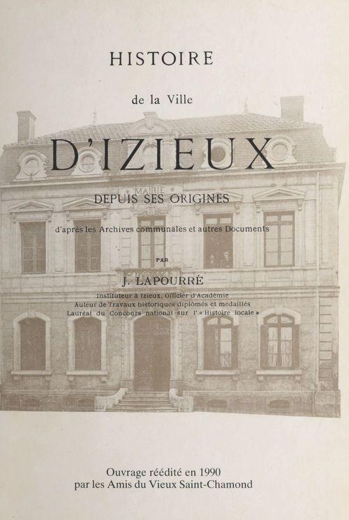 Histoire de la ville d'Izieux depuis ses origines  - Jean Lapourré