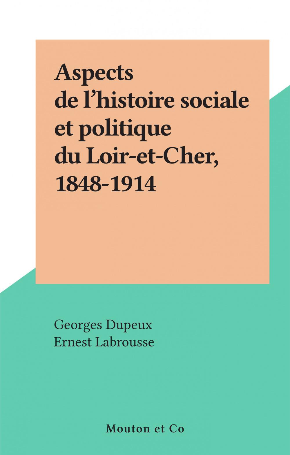 Aspects de l'histoire sociale et politique du Loir-et-Cher, 1848-1914