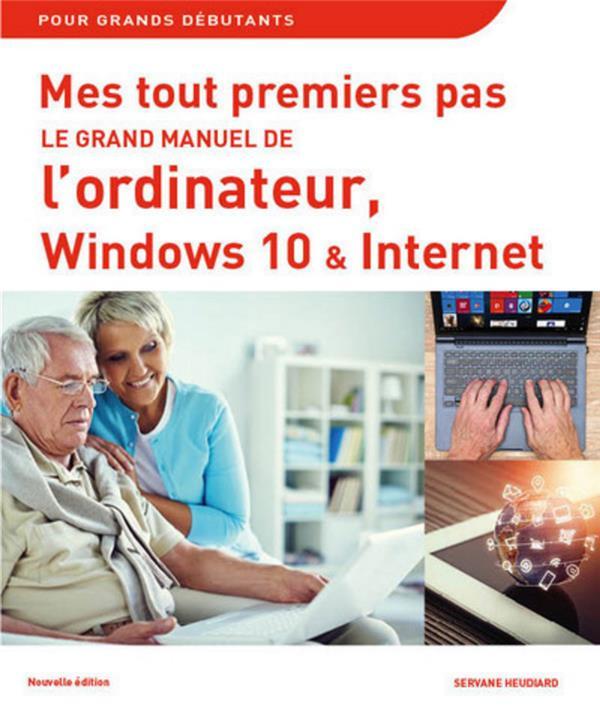 Heudiard Servane - MES TOUT PREMIERS PAS - LE GRAND MANUEL DE L'ORDINATEUR AVEC WINDOWS 10 NE