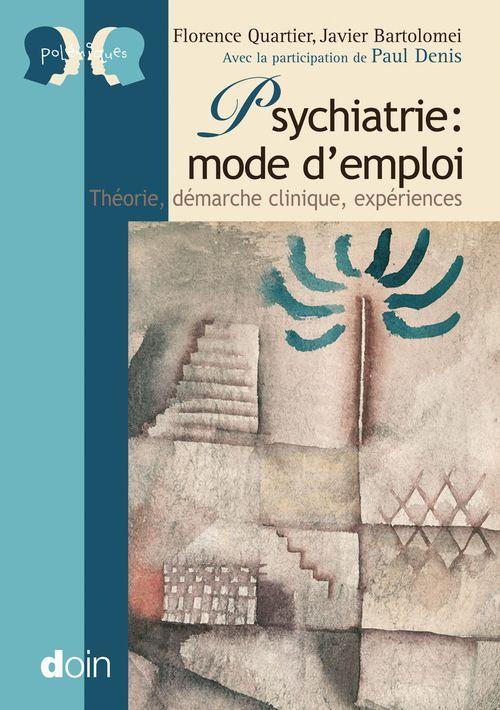 psychiatrie : mode d'emploi - yheorie, demarche clinique, experiences.