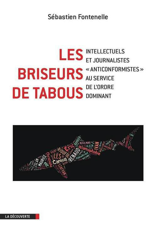 Les briseurs de tabous ; intellectuels et journalistes « anticonformistes » au service de l'ordre dominant