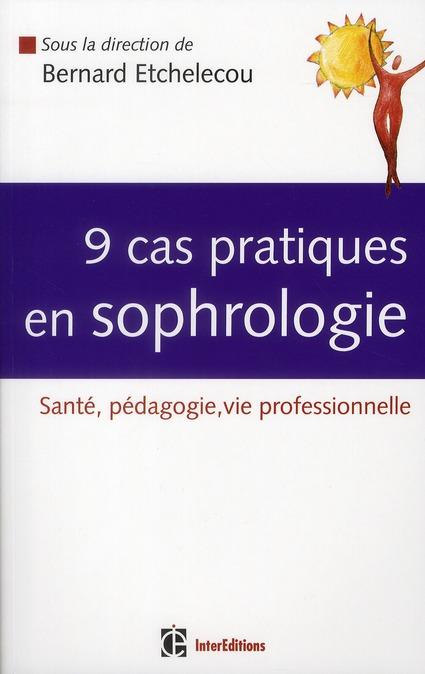 9 cas pratiques en sophrologie ; santé, pédagogie, vie professionnelle