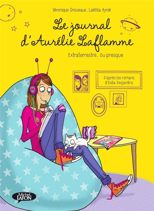 Le journal d'Aurélie Laflamme T.1 ; extraterrestre... ou presque