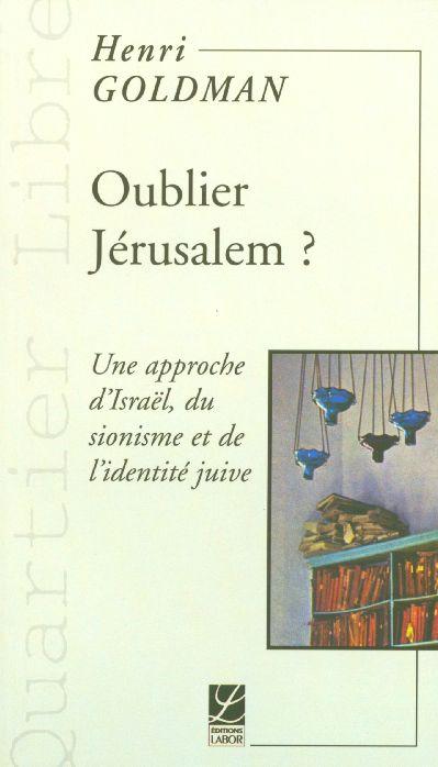 Oublier Jérusalem  ; une approche d'israel du sionisme et de l'identité juive