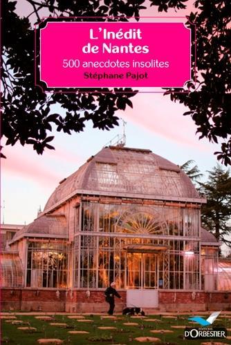 L'INEDIT DE NANTES - 500 ANECDOTES INSOLITES