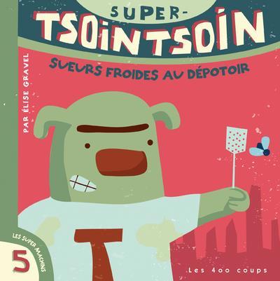 Super-TsoinTsoin dans sueurs froides au dépotoir