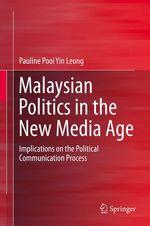 Malaysian Politics in the New Media Age  - Pauline Pooi Yin Leong