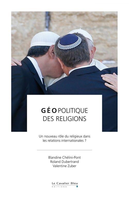 Géopolitique des religions ; un nouveau rôle du religieux dans les relations internationales ?