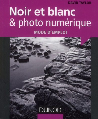 Noir Et Blanc & Photo Numerique ; Mode D'Emploi