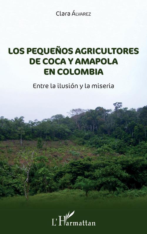 Los pequeños agricultores de coca y amapola en colombia ; entre la ilusión y la miseria