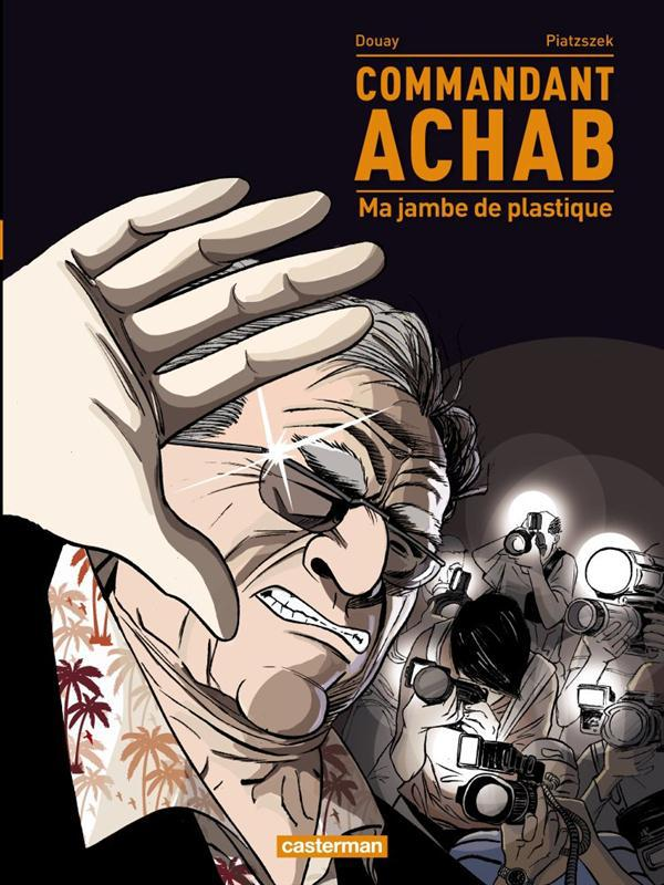 Commandant Achab t.2 ; ma jambe en plastique
