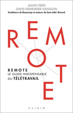 Remote ; le guide indispensable du télétravail  - Jason Fried - David Heinemeier Hansson
