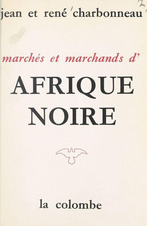Marchés et marchands d'Afrique Noire