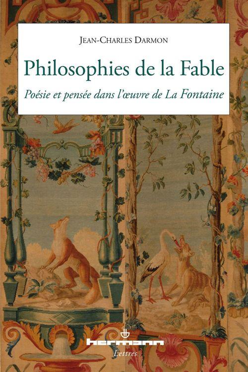Philosophies de la fable ; poésie et pensée dans l'oeuvre de La Fontaine