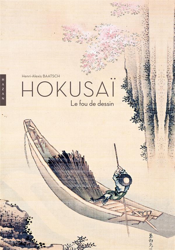 Hokusaï ; le fou de dessin  (nouvelle édition 2014)