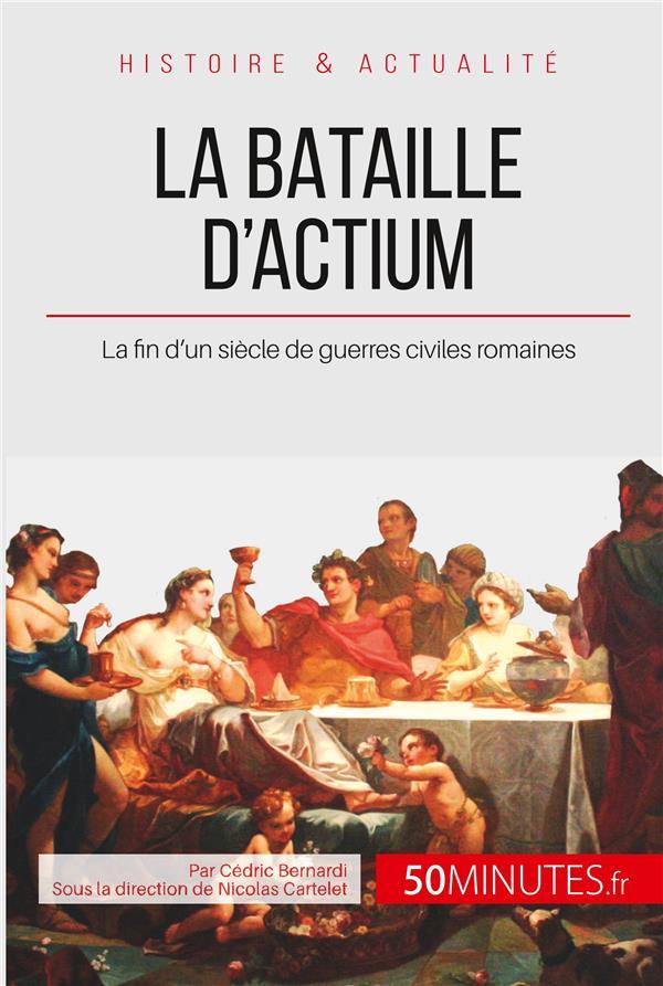 La bataille d'Actium ; la fin d'un siècle de guerres civiles romaines