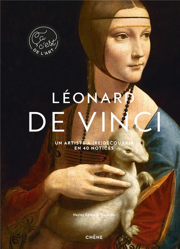 Léonard de Vinci ; un artiste à (re)découvrir en 40 notices