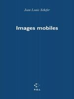 Images mobiles  - Jean-Louis Scheffer - Jean-Louis Schefer