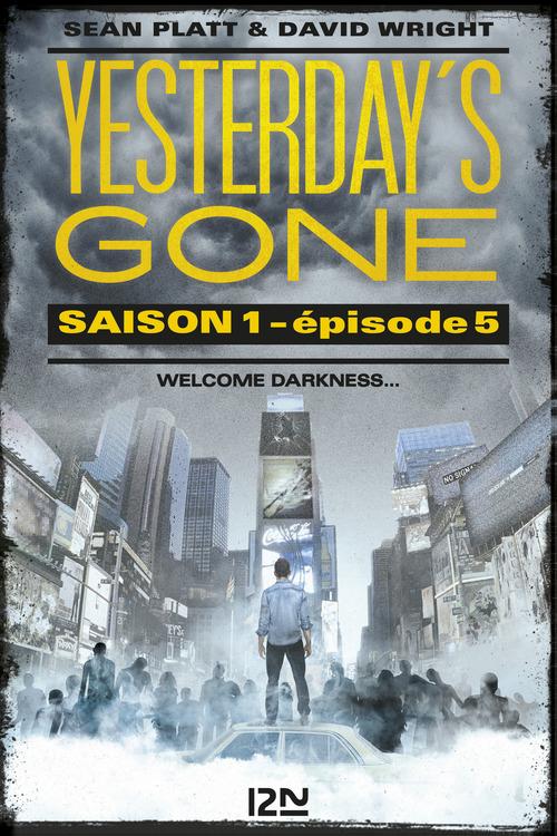 Yesterday's gone - saison 1 T.3 ; épisodes 5 et 6 ; l'avènement de la chose