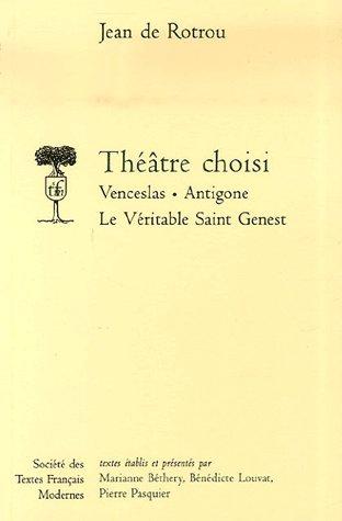 theatre choisi: venceslas, antigone, le veritable saint genest
