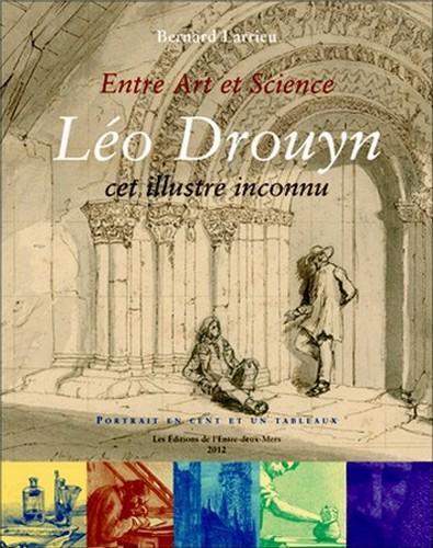 ENTRE ART ET SCIENCE, LEON DROUYN - CET ILLUSTRE INCONNU
