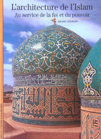 L'architecture de l'islam - au service de la foi et du pouvoir