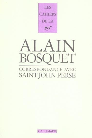 Les cahiers de la NRF ; Alain Bosquet correspondance avec Saint-John Perse
