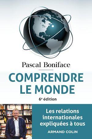 Comprendre le monde : les relations internationales expliquées à tous (6e édition)