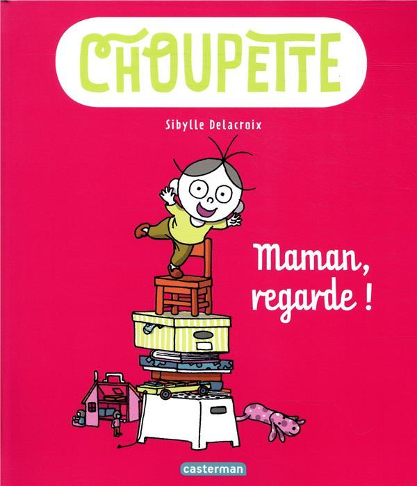Choupette t.2 ; maman, regarde !